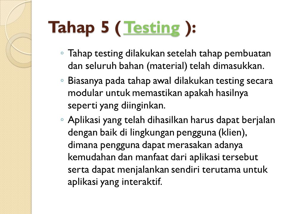 Tahap 5 ( Testing ): Tahap testing dilakukan setelah tahap pembuatan dan seluruh bahan (material) telah dimasukkan.