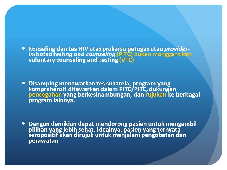 Konseling dan tes HIV atas prakarsa petugas atau provider- initiated testing and counseling (PITC) bukan menggantikan voluntary counseling and testing (VTC)