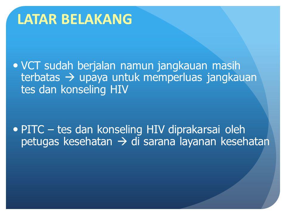 LATAR BELAKANG VCT sudah berjalan namun jangkauan masih terbatas  upaya untuk memperluas jangkauan tes dan konseling HIV.