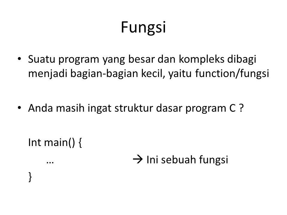 Fungsi Suatu program yang besar dan kompleks dibagi menjadi bagian-bagian kecil, yaitu function/fungsi.