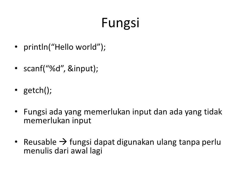 Fungsi println( Hello world ); scanf( %d , &input); getch();
