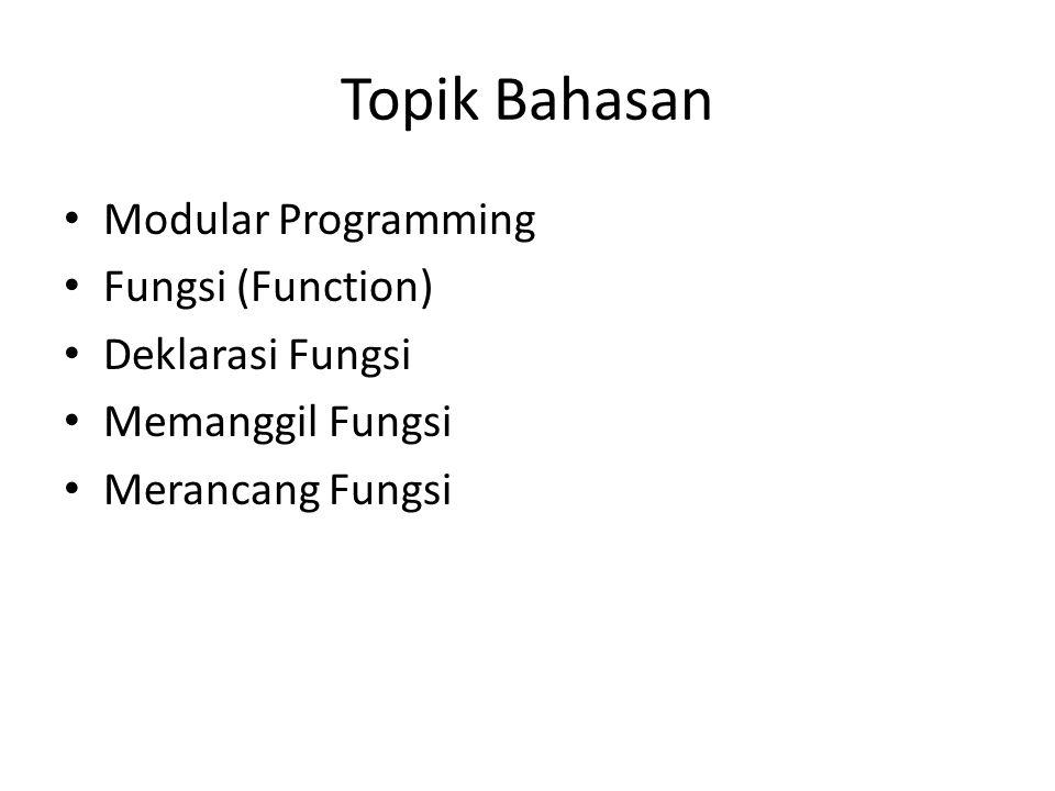 Topik Bahasan Modular Programming Fungsi (Function) Deklarasi Fungsi