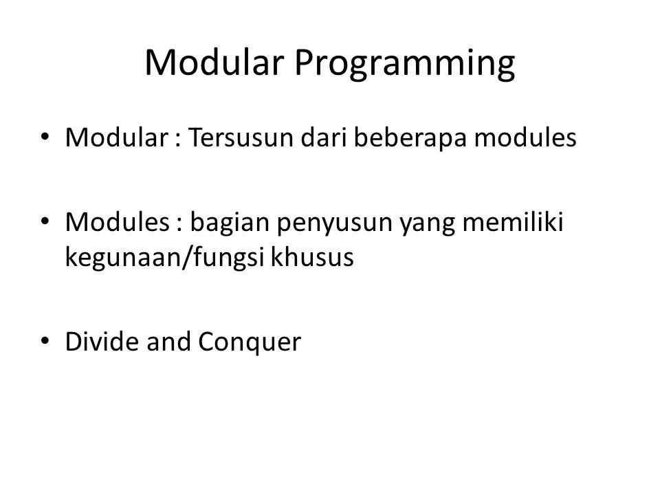 Modular Programming Modular : Tersusun dari beberapa modules