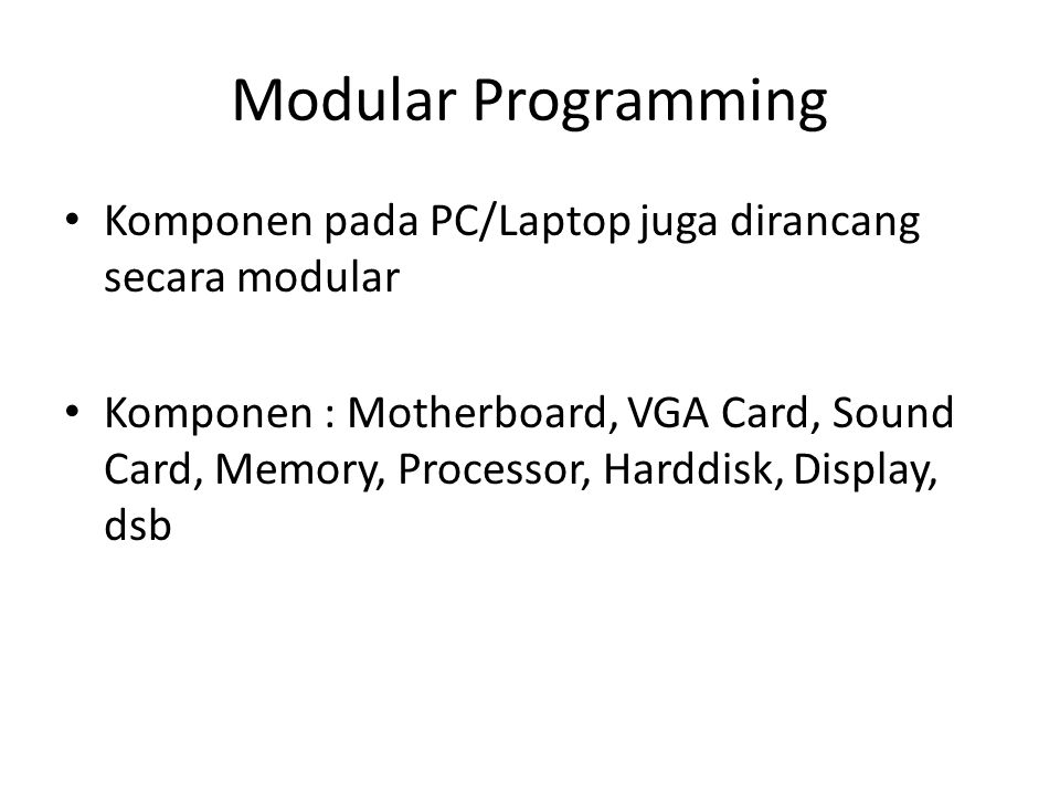 Modular Programming Komponen pada PC/Laptop juga dirancang secara modular.