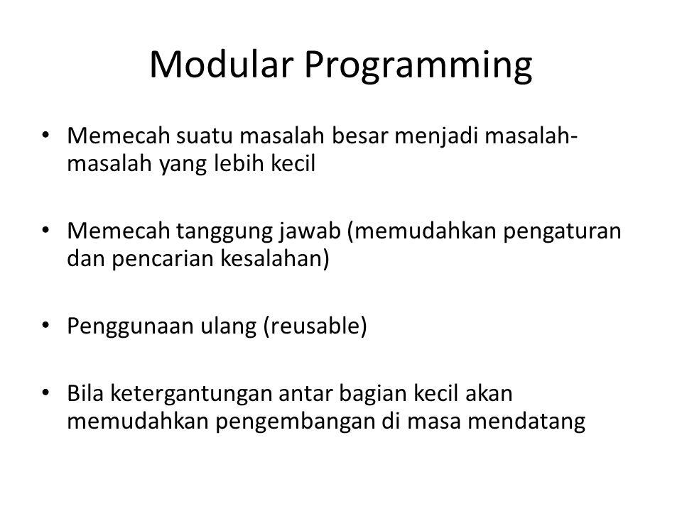 Modular Programming Memecah suatu masalah besar menjadi masalah-masalah yang lebih kecil.