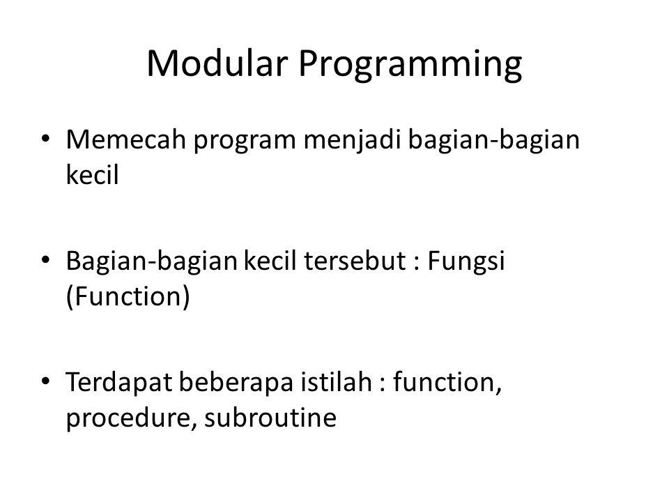 Modular Programming Memecah program menjadi bagian-bagian kecil