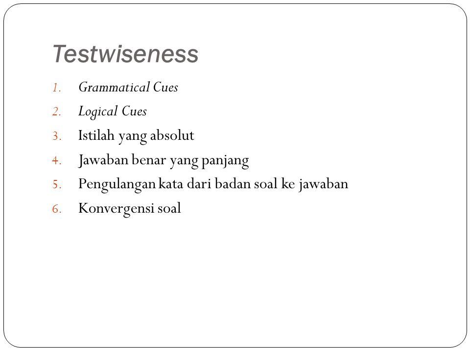 Testwiseness Grammatical Cues Logical Cues Istilah yang absolut