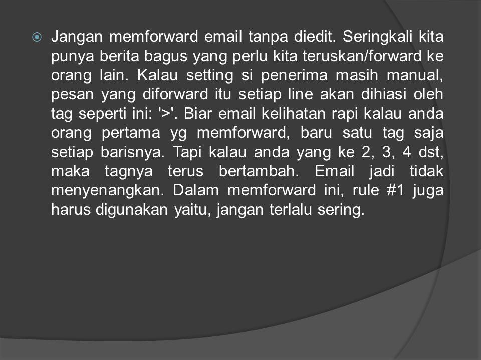 Jangan memforward email tanpa diedit