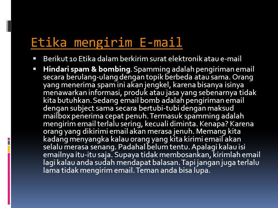 Etika mengirim E-mail Berikut 10 Etika dalam berkirim surat elektronik atau e-mail.