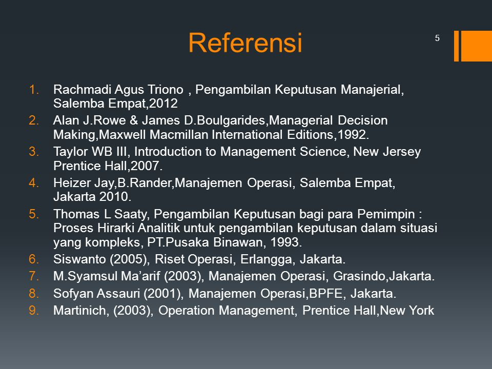 Referensi Rachmadi Agus Triono , Pengambilan Keputusan Manajerial, Salemba Empat,2012.