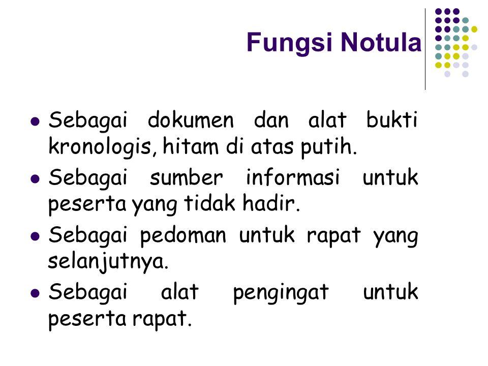 Fungsi Notula Sebagai dokumen dan alat bukti kronologis, hitam di atas putih. Sebagai sumber informasi untuk peserta yang tidak hadir.