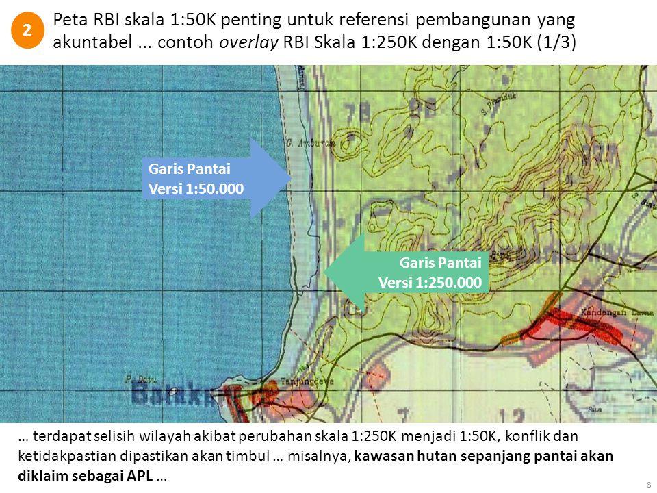 2 Peta RBI skala 1:50K penting untuk referensi pembangunan yang akuntabel ... contoh overlay RBI Skala 1:250K dengan 1:50K (1/3)