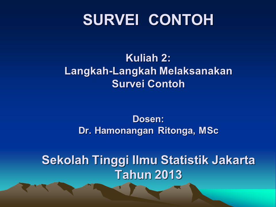 SURVEI CONTOH Kuliah 2: Langkah-Langkah Melaksanakan Survei Contoh Dosen: Dr.