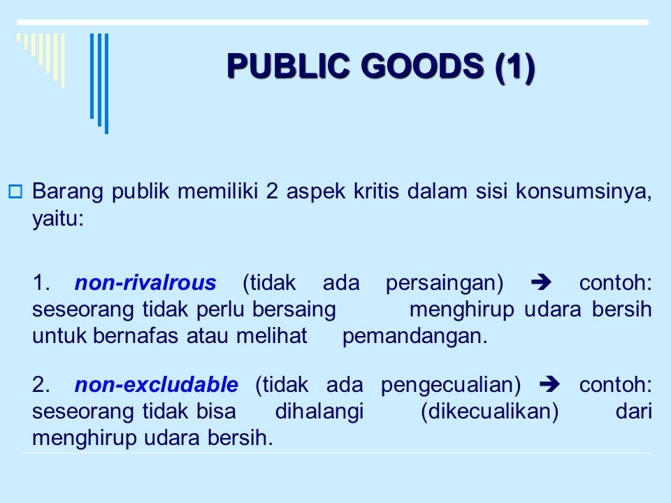 PUBLIC GOODS (1) Barang publik memiliki 2 aspek kritis dalam sisi konsumsinya, yaitu: