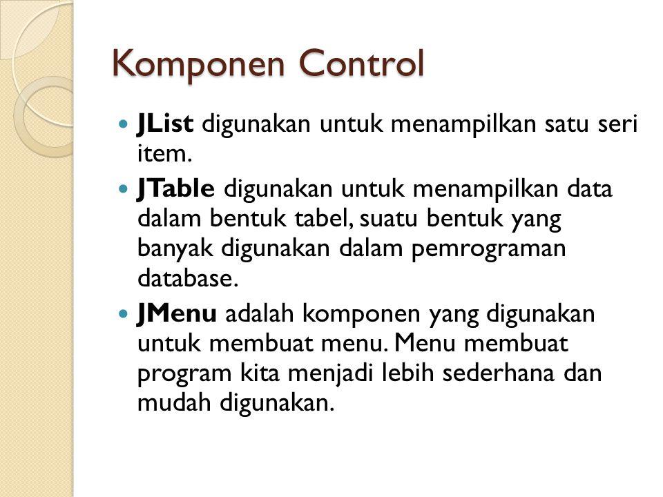 Komponen Control JList digunakan untuk menampilkan satu seri item.