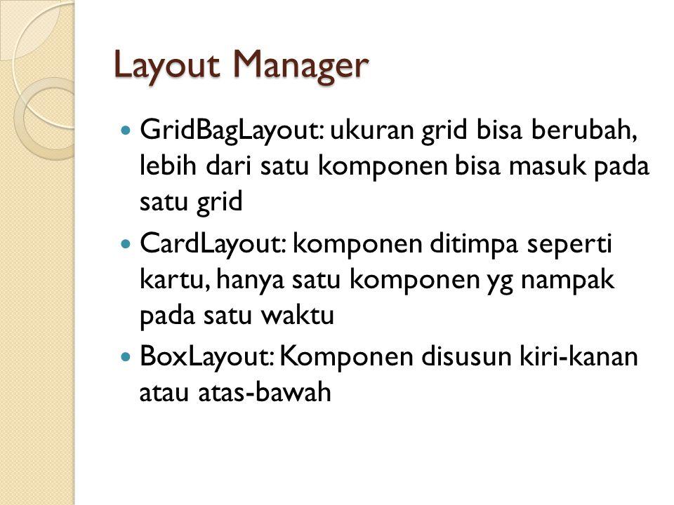 Layout Manager GridBagLayout: ukuran grid bisa berubah, lebih dari satu komponen bisa masuk pada satu grid.