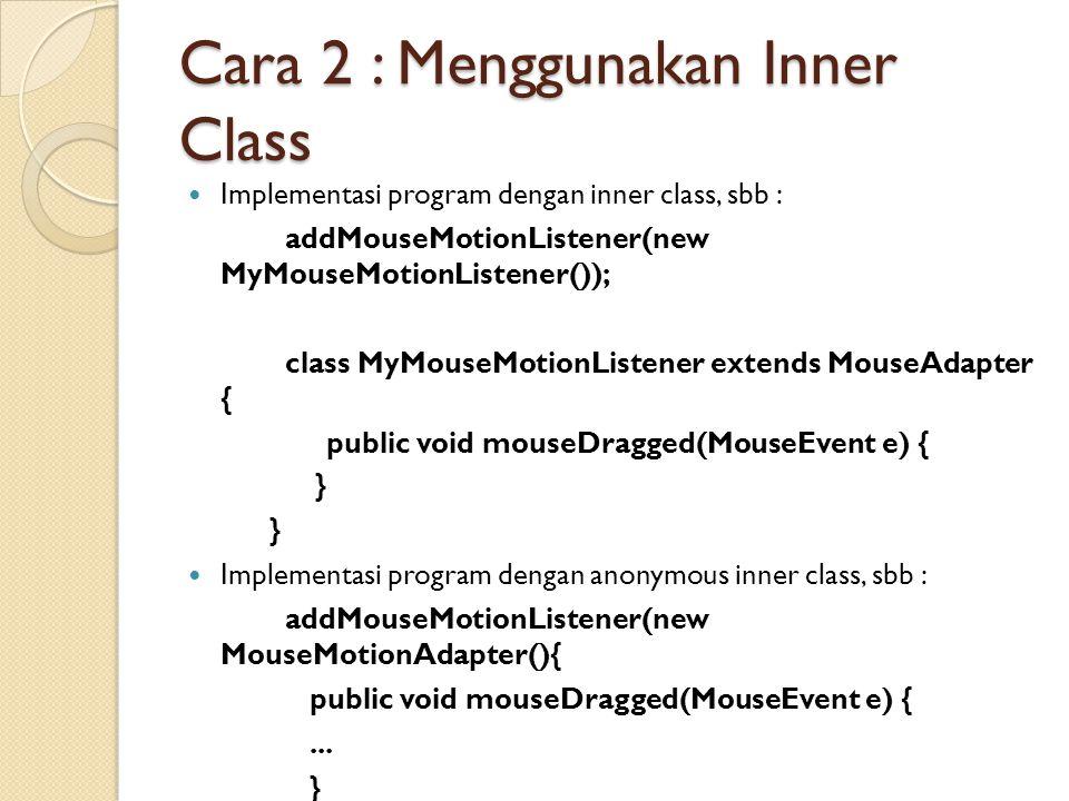 Cara 2 : Menggunakan Inner Class