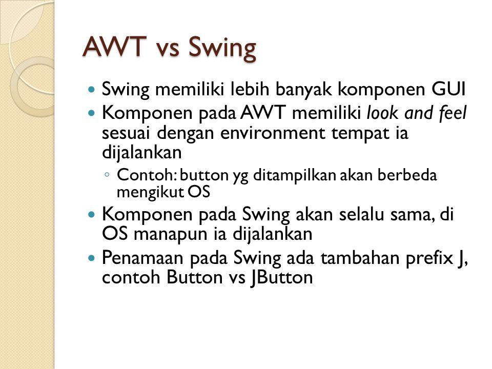 AWT vs Swing Swing memiliki lebih banyak komponen GUI