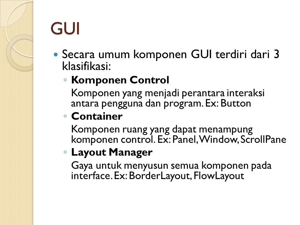 GUI Secara umum komponen GUI terdiri dari 3 klasifikasi: