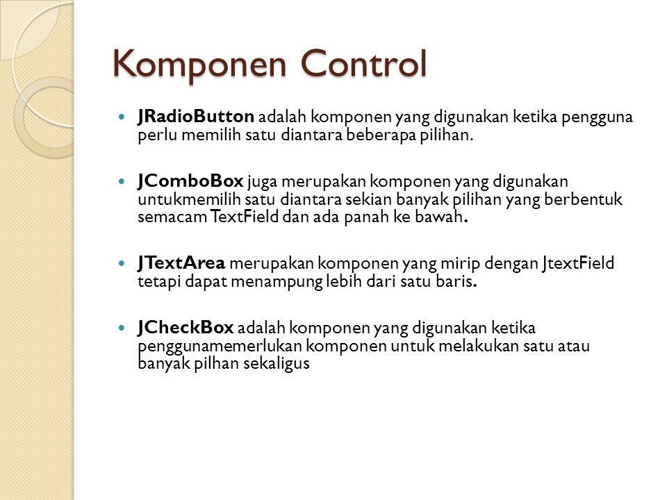 Komponen Control JRadioButton adalah komponen yang digunakan ketika pengguna perlu memilih satu diantara beberapa pilihan.