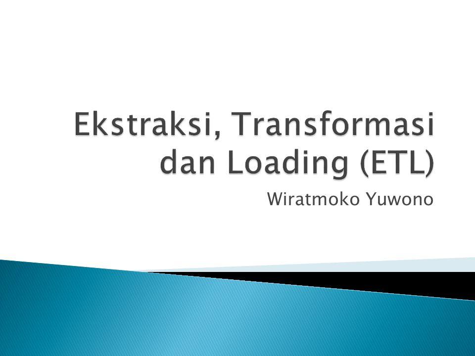 Ekstraksi, Transformasi dan Loading (ETL)