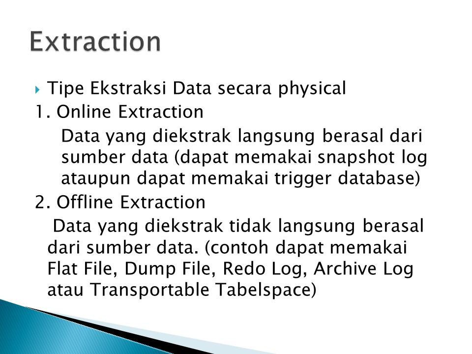 Extraction Tipe Ekstraksi Data secara physical 1. Online Extraction