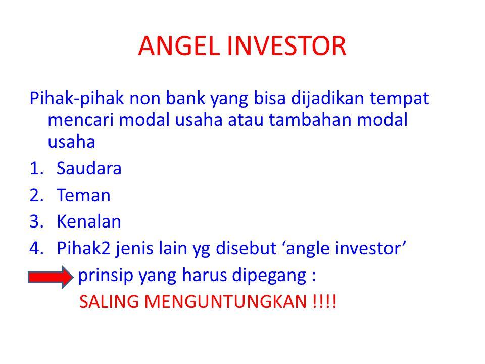 ANGEL INVESTOR Pihak-pihak non bank yang bisa dijadikan tempat mencari modal usaha atau tambahan modal usaha.