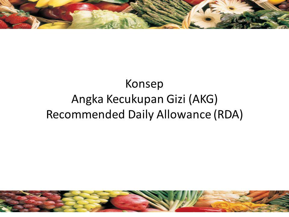 Konsep Angka Kecukupan Gizi (AKG) Recommended Daily Allowance (RDA)