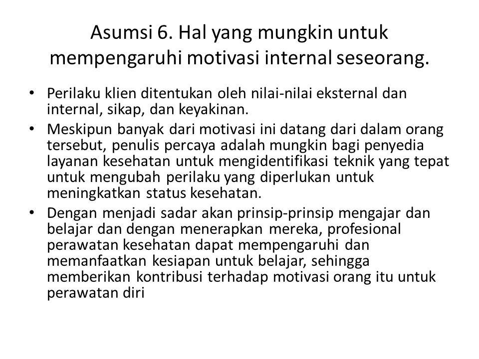 Asumsi 6. Hal yang mungkin untuk mempengaruhi motivasi internal seseorang.