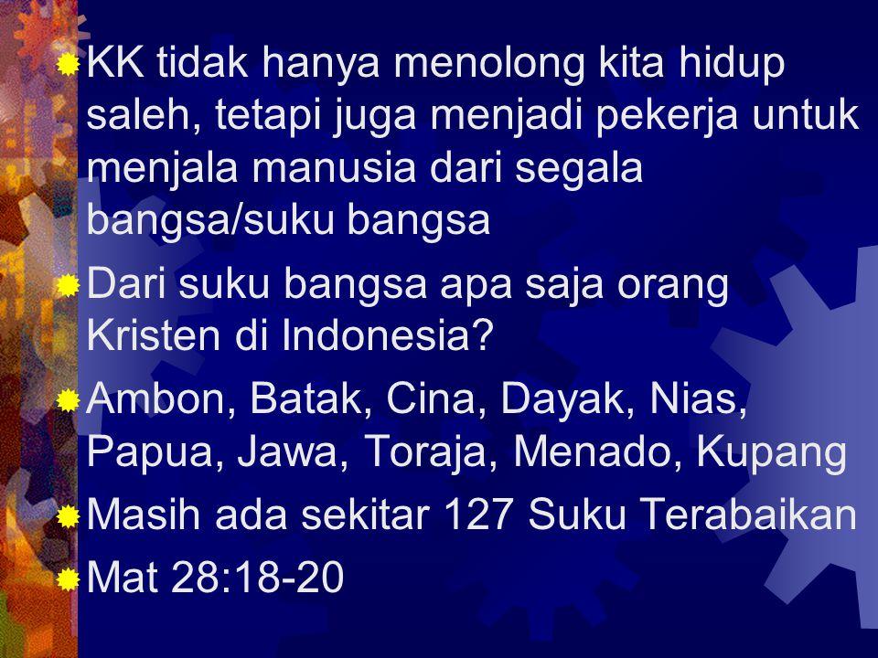 KK tidak hanya menolong kita hidup saleh, tetapi juga menjadi pekerja untuk menjala manusia dari segala bangsa/suku bangsa