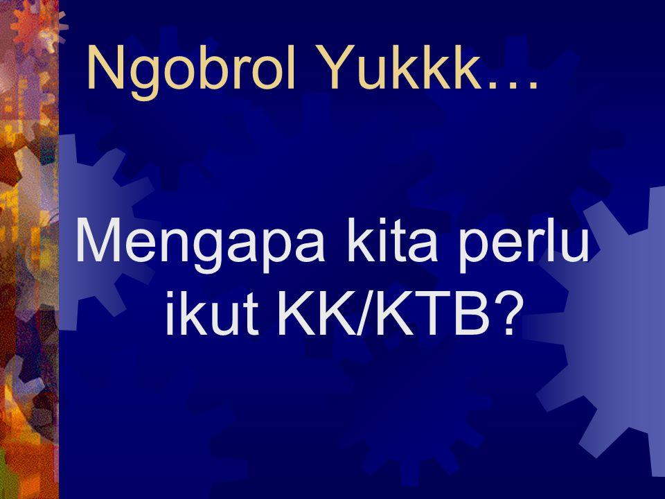 Mengapa kita perlu ikut KK/KTB
