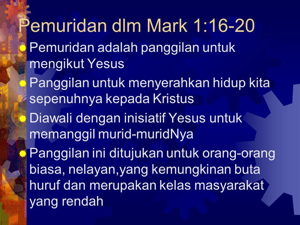 Pemuridan dlm Mark 1:16-20 Pemuridan adalah panggilan untuk mengikut Yesus. Panggilan untuk menyerahkan hidup kita sepenuhnya kepada Kristus.