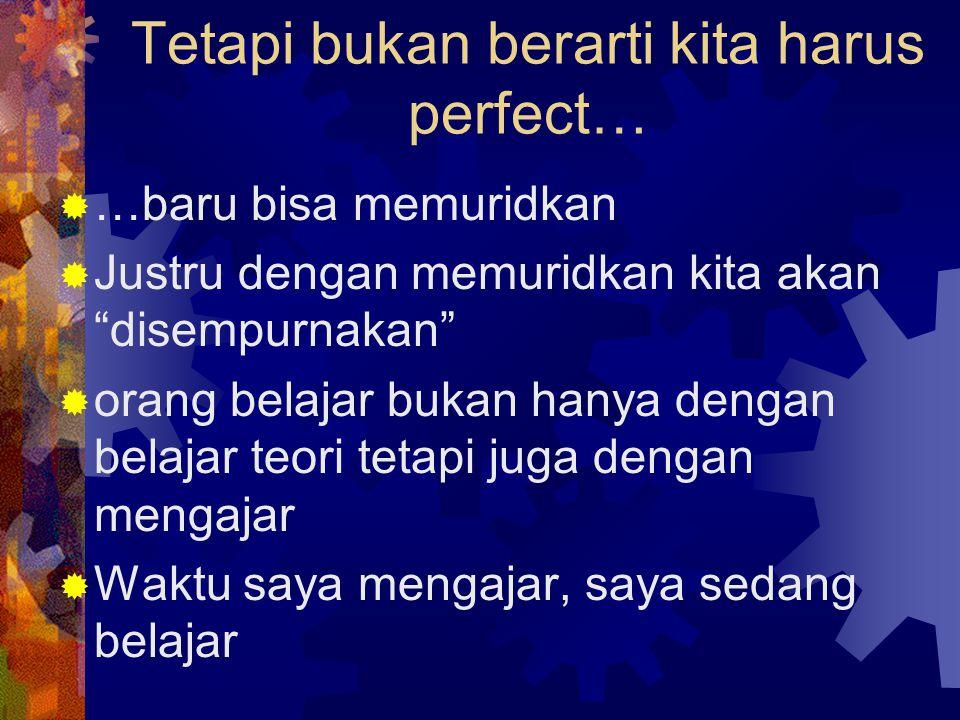 Tetapi bukan berarti kita harus perfect…