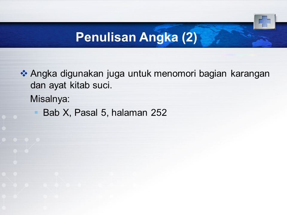 Penulisan Angka (2) Angka digunakan juga untuk menomori bagian karangan dan ayat kitab suci. Misalnya: