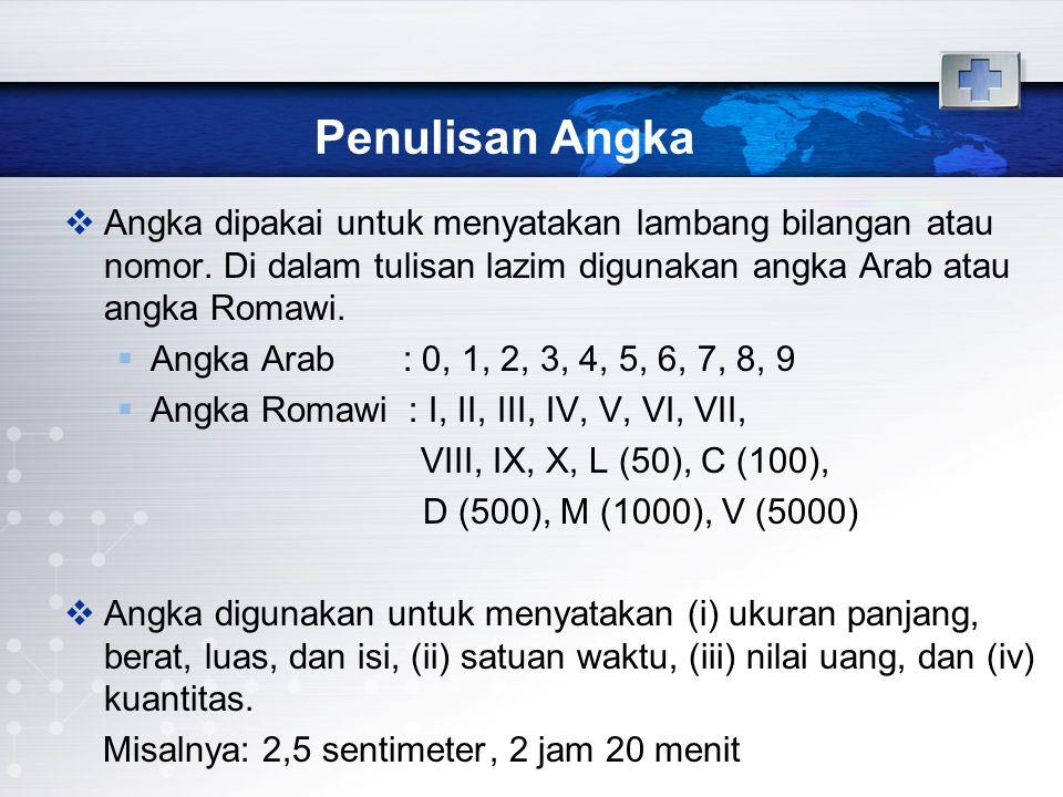 Penulisan Angka Angka dipakai untuk menyatakan lambang bilangan atau nomor. Di dalam tulisan lazim digunakan angka Arab atau angka Romawi.