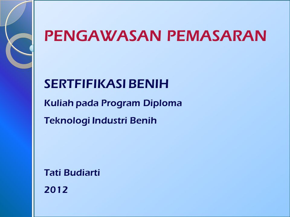 PENGAWASAN PEMASARAN SERTFIFIKASI BENIH Kuliah pada Program Diploma