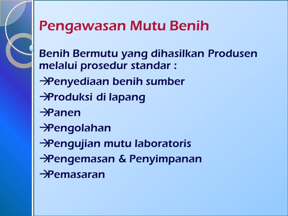 Pengawasan Mutu Benih Benih Bermutu yang dihasilkan Produsen melalui prosedur standar : Penyediaan benih sumber.