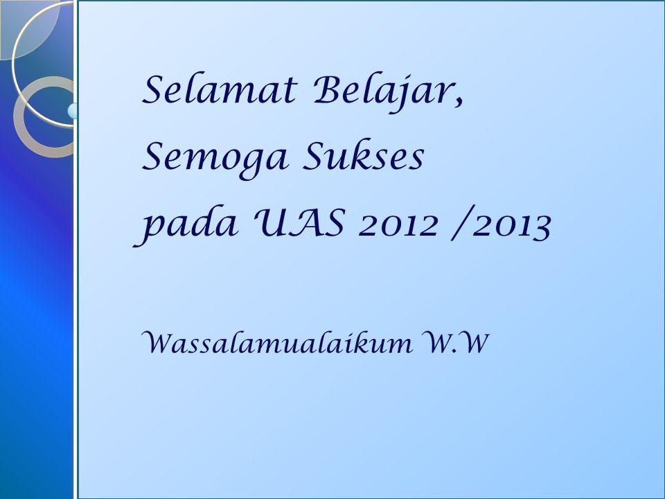 Selamat Belajar, Semoga Sukses pada UAS 2012 /2013