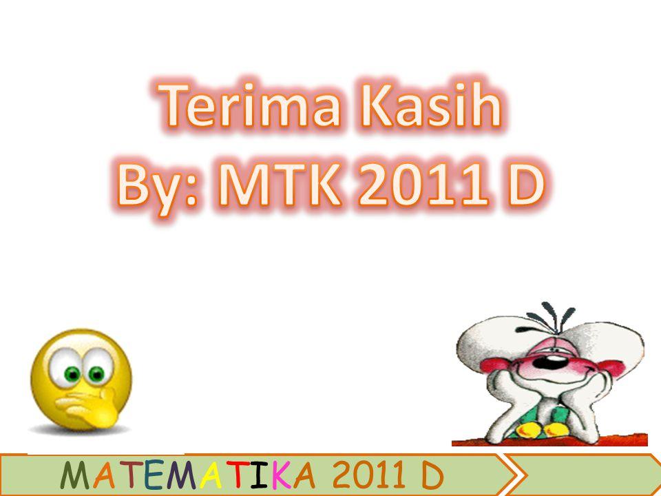 Terima Kasih By: MTK 2011 D MATEMATIKA 2011 D
