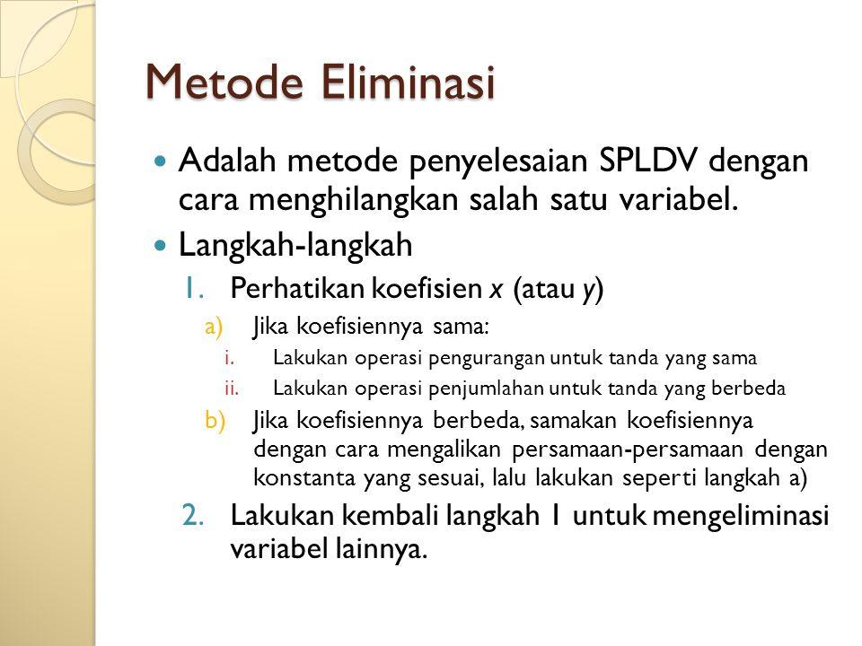 Metode Eliminasi Adalah metode penyelesaian SPLDV dengan cara menghilangkan salah satu variabel. Langkah-langkah.