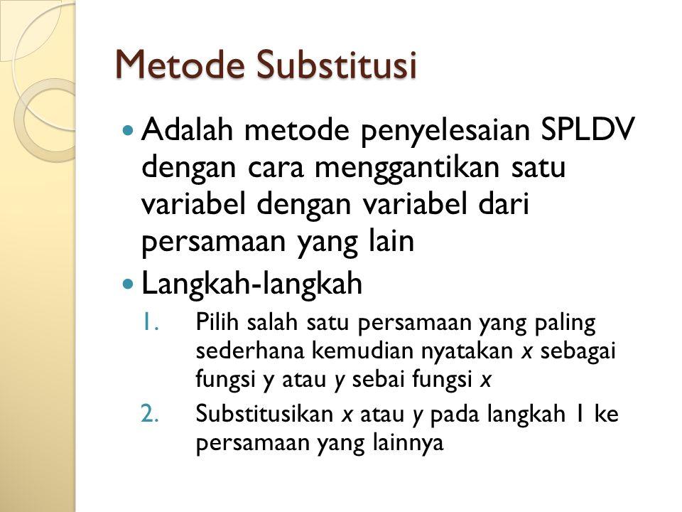 Metode Substitusi Adalah metode penyelesaian SPLDV dengan cara menggantikan satu variabel dengan variabel dari persamaan yang lain.