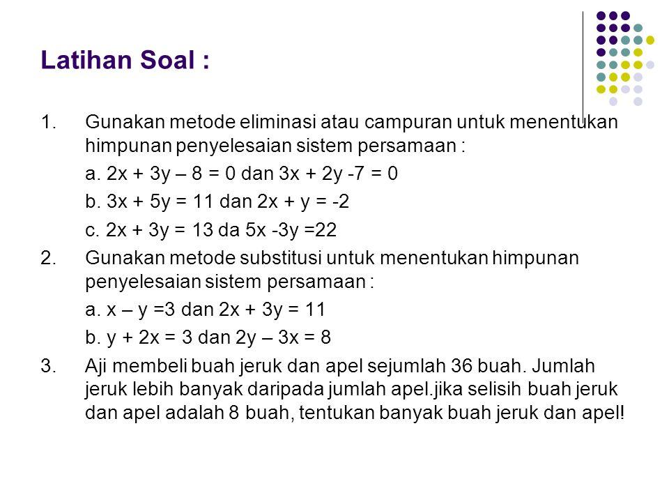 Latihan Soal : 1. Gunakan metode eliminasi atau campuran untuk menentukan himpunan penyelesaian sistem persamaan :