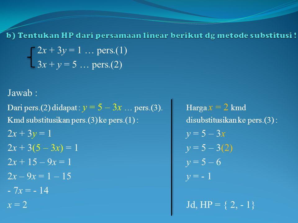 b) Tentukan HP dari persamaan linear berikut dg metode substitusi !