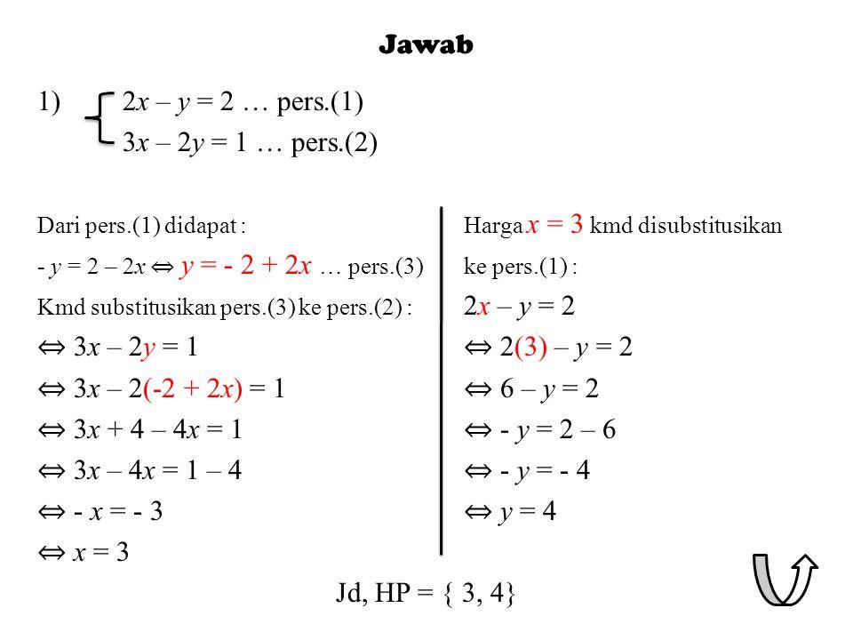 Jawab 1) 2x – y = 2 … pers.(1) 3x – 2y = 1 … pers.(2)