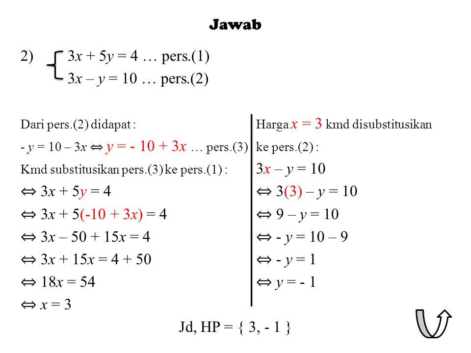 Jawab 2) 3x + 5y = 4 … pers.(1) 3x – y = 10 … pers.(2)