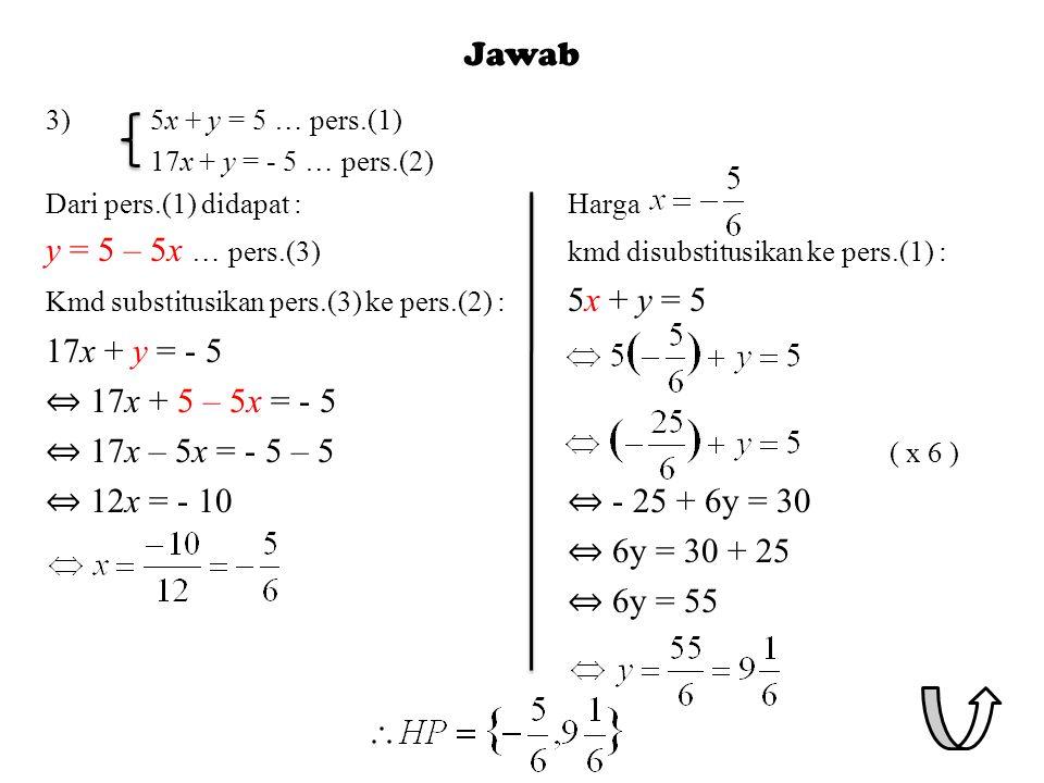 y = 5 – 5x … pers.(3) kmd disubstitusikan ke pers.(1) : 17x + y = - 5