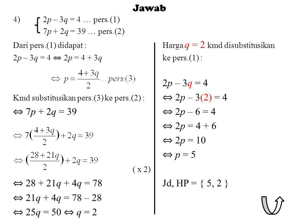 Jawab ⇔ 7p + 2q = 39 ⇔ 2p – 6 = 4 ⇔ 2p = 4 + 6 ( x 2)