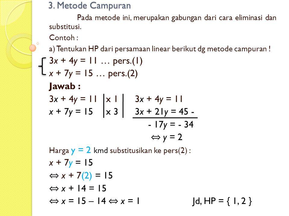 3. Metode Campuran Pada metode ini, merupakan gabungan dari cara eliminasi dan substitusi. Contoh :