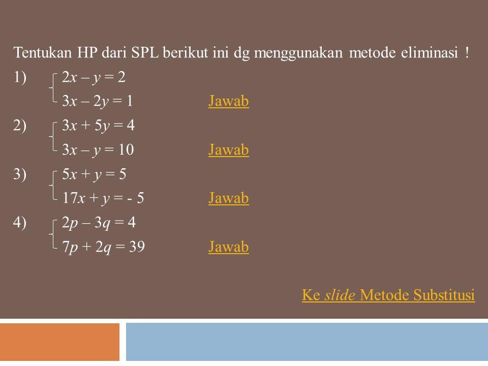 Tentukan HP dari SPL berikut ini dg menggunakan metode eliminasi !