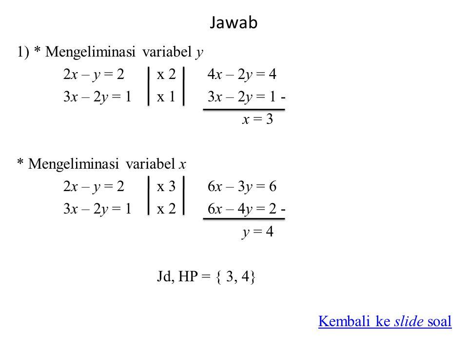Jawab 1) * Mengeliminasi variabel y 2x – y = 2 x 2 4x – 2y = 4